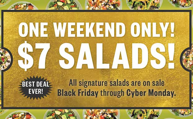 ONE WEEKEND ONLY: $7 SIGNATURE SALADS